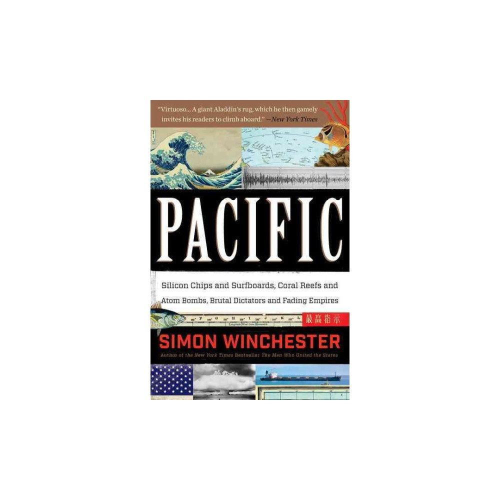 Pacific : Silicon Chips and Surfboards, Coral Reefs and Atom Bombs, Brutal Dictators, Fading Empires,