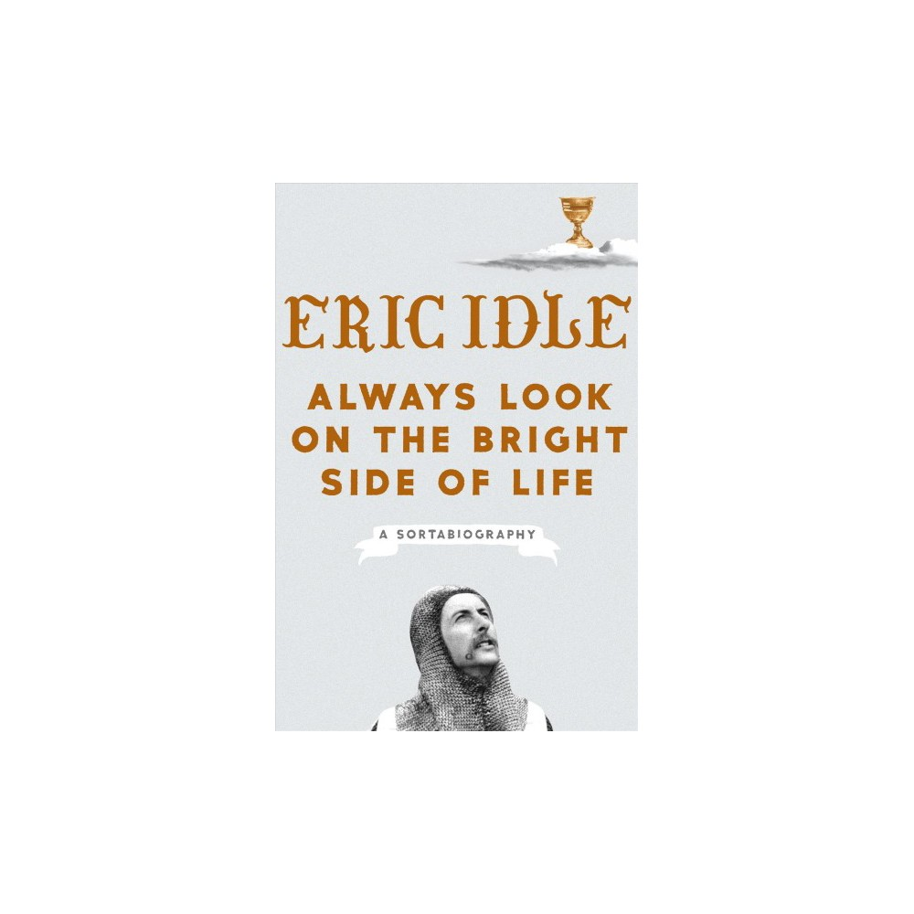 Always Look on the Bright Side of Life : A Sortabiography - by Eric Idle (Hardcover)
