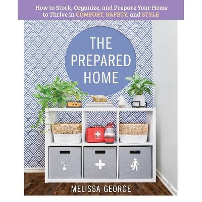 The Prepared Home - by Melissa George (Hardcover)