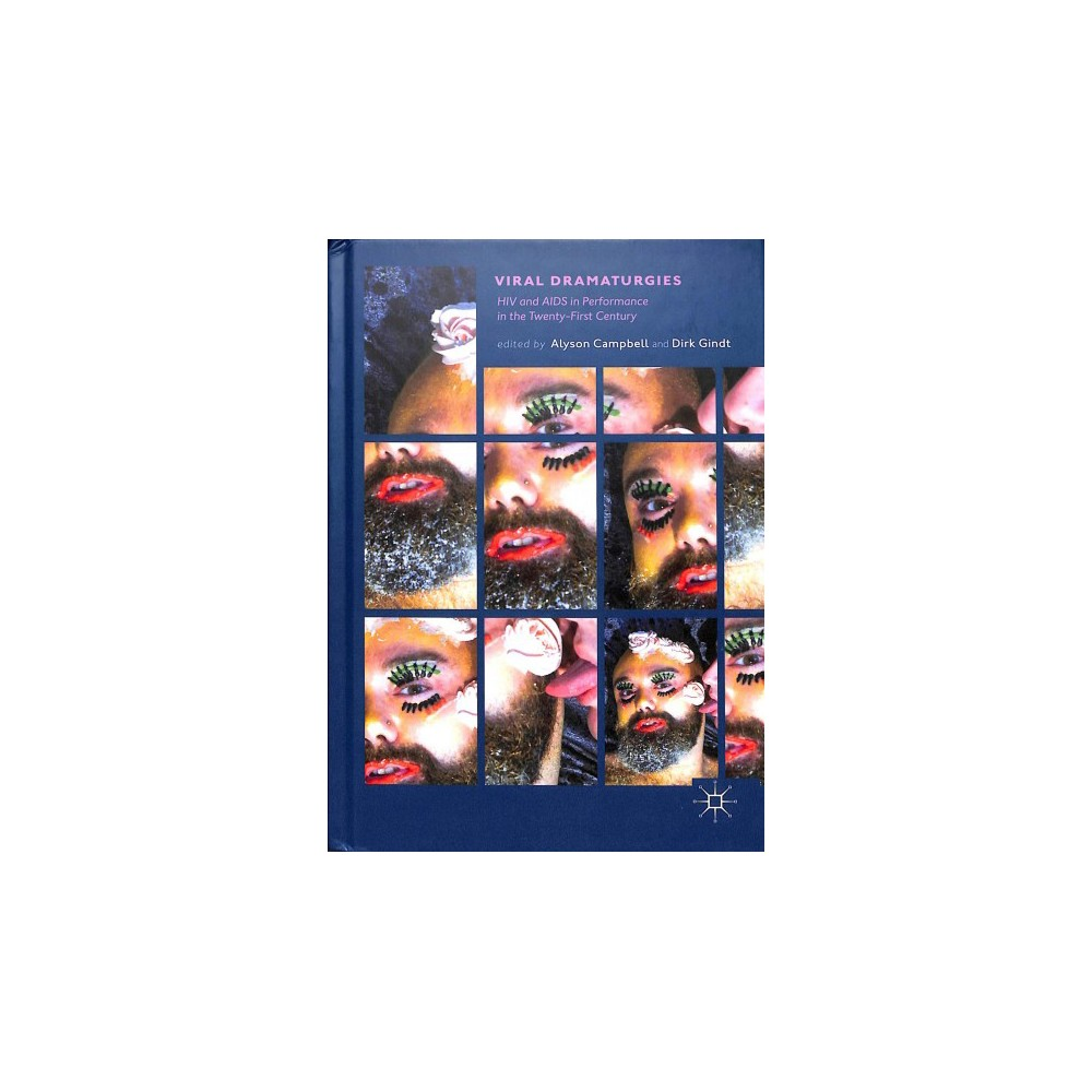 Viral Dramaturgies : Hiv and Aids in Performance in the Twenty-First Century - (Hardcover) This book analyses the impact of Hiv and Aids on performance in the twenty-first century from an international perspective. It marks a necessary reaffirmation of the productive power of performance to respond to a public and political health crisis and act as a mode of resistance to cultural amnesia, discrimination and stigmatisation. It sets out a number of challenges and contexts for Hiv and Aids performance in the twenty-first century, including: the financial interests of the pharmaceutical industry; the unequal access to treatment and prevention technologies in the Global North and Global South; the problematic division between dominant (white, gay, urban, cis-male) and marginalised narratives of Hiv; the tension between a damaging cultural amnesia and a potentially equally damaging partner 'aids nostalgia'; the criminalisation of Hiv non-disclosure; and, sustaining and sustained by all of these, the ongoing stigmatisation of people living with Hiv. This collection presents work from a vast range of contexts, grouped around four main areas: women's voices and experiences; generations, memories and temporalities; inter/national narratives; and artistic and personal reflections and interventions.