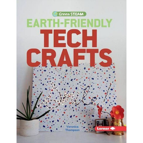 Earth-Friendly Tech Crafts - (Green Steam) by  Veronica Thompson (Hardcover) - image 1 of 1