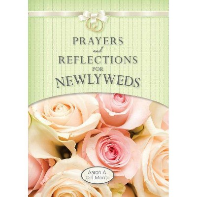 Prayers and Reflections for Newlyweds - by Aaron Del Monte (Paperback)