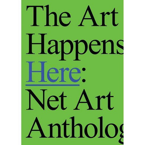 The Art Happens Here: Net Art Anthology - by  Michael Connor & Aria Dean & Dragan Espenschied - image 1 of 1
