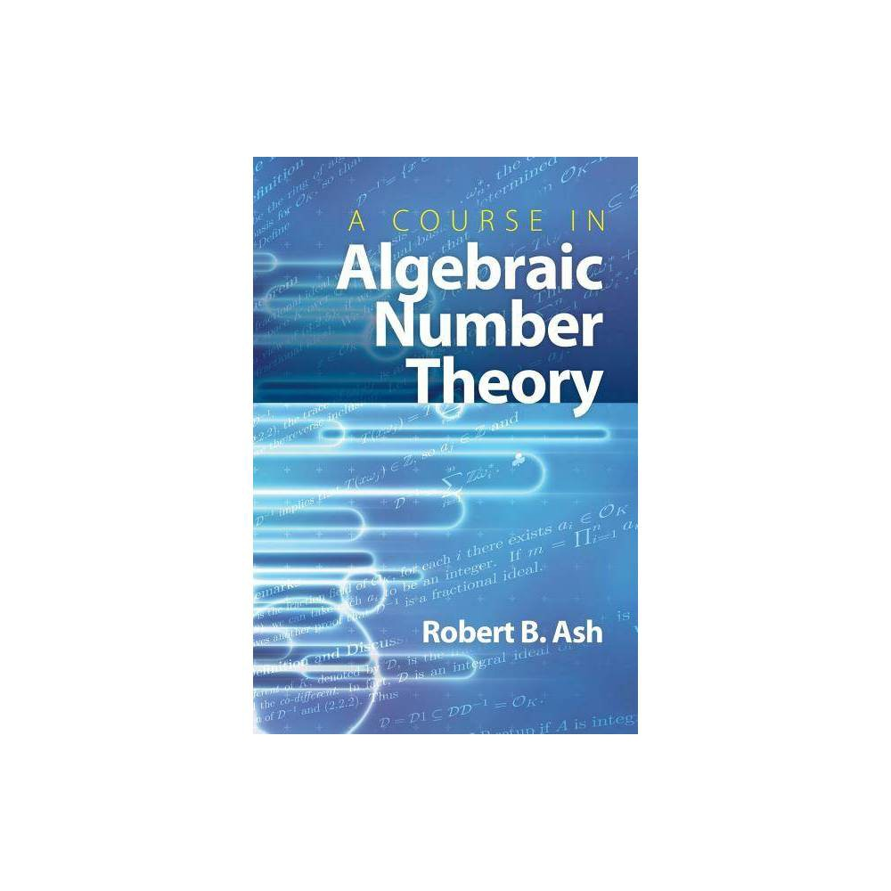 A Course In Algebraic Number Theory Dover Books On Mathematics By Robert B Ash Paperback