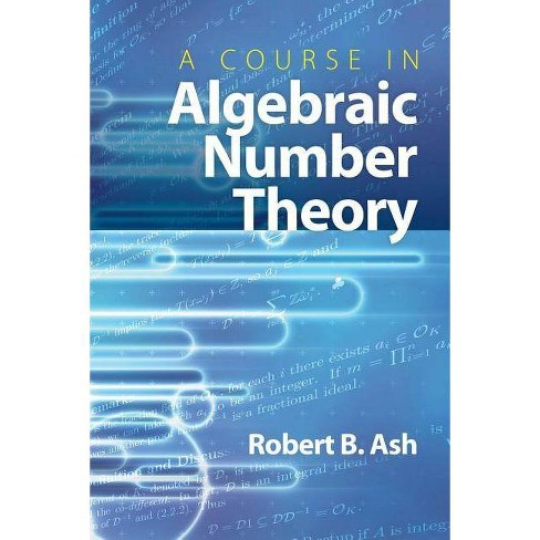 A Course in Algebraic Number Theory - (Dover Books on Mathematics) by  Robert B Ash (Paperback) - image 1 of 1