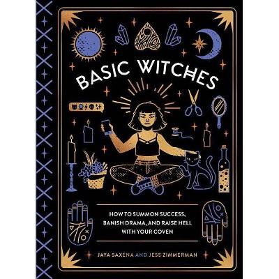 Basic Witches - by Jaya Saxena & Jess Zimmerman (Hardcover)