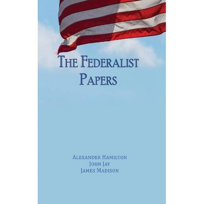 The Federalist Papers - by  Alexander Hamilton & John Jay & James Madison (Hardcover)
