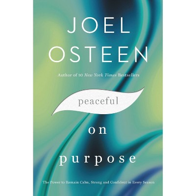 Peaceful on Purpose - by Joel Osteen (Hardcover)