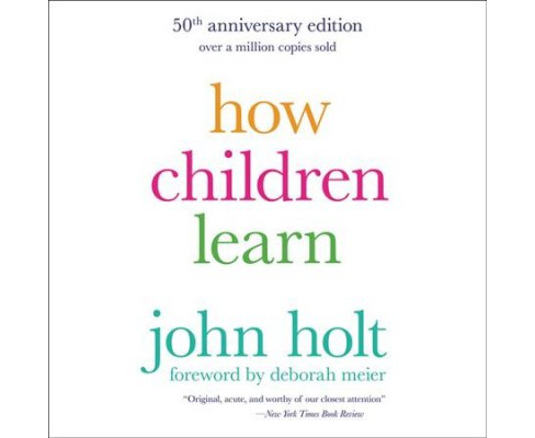 How Children Learn : 50th Anniversary Edition: Library Edition (Unabridged) (CD/Spoken Word) (John Holt) - image 1 of 1