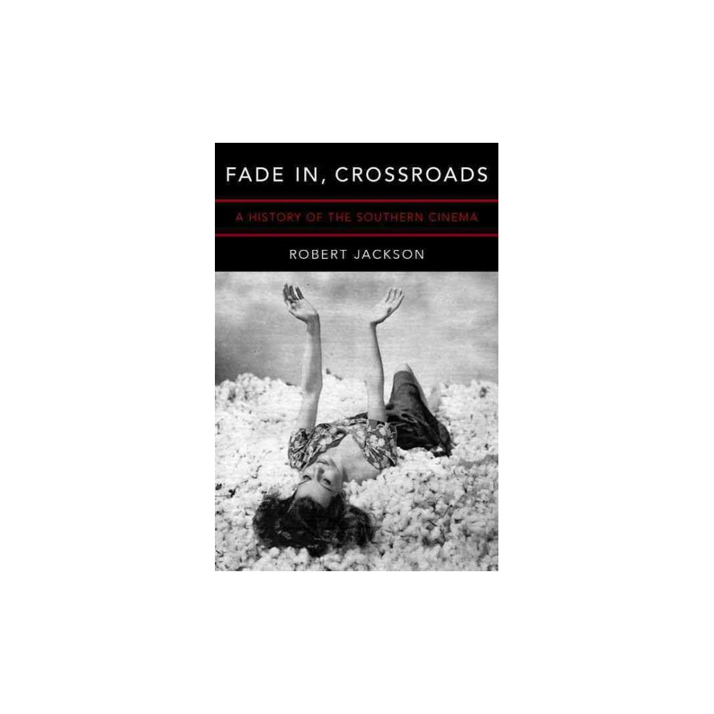 Fade In, Crossroads : A History of the Southern Cinema - by Robert Jackson (Paperback)