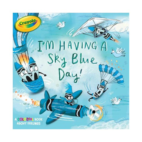 I'm Having a Sky Blue Day! - (Crayola) by  Maggie Testa (Paperback) - image 1 of 1