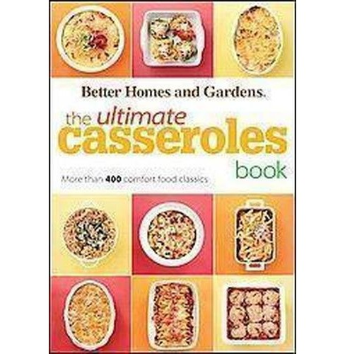 Ultimate Casseroles Book : More Than 400 Heartwarming Dishes-from Dips to Desserts (Paperback) (Better - image 1 of 1