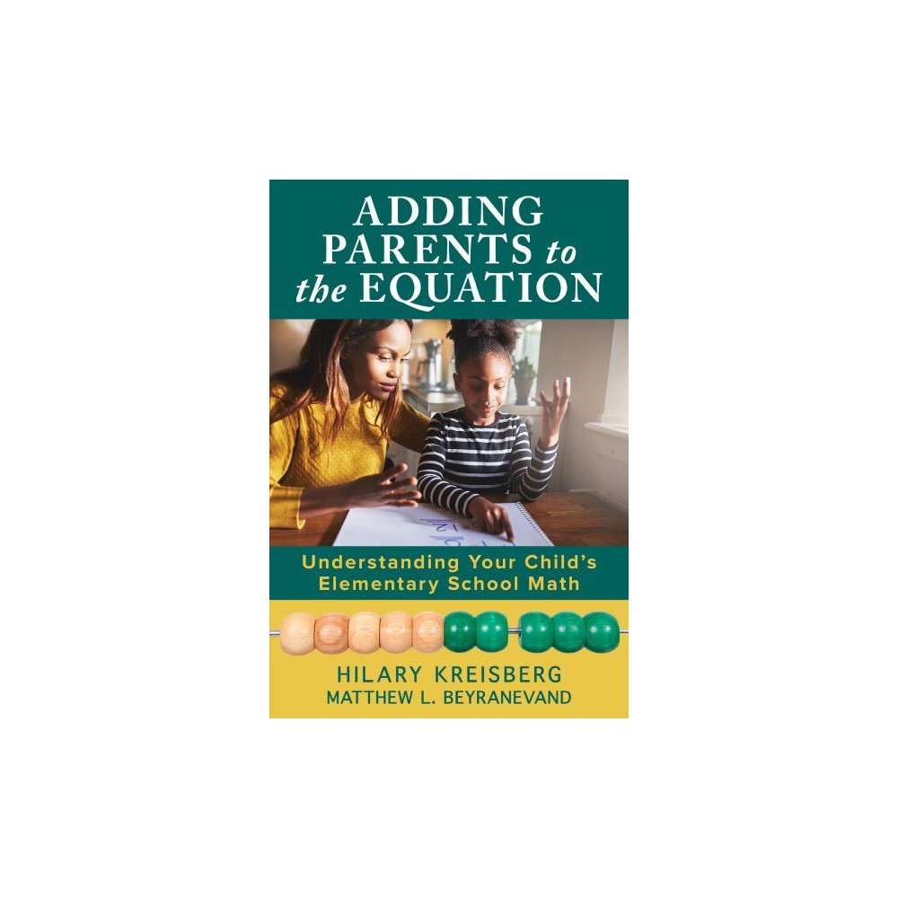 Adding Parents to the Equation : Understanding Your Child's Elementary School Math - (Hardcover)