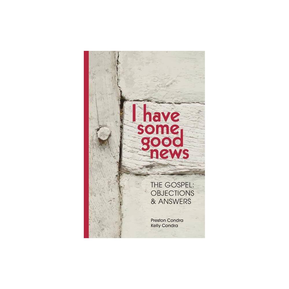 I Have Some Good News By Preston Condra Kelly Condra Paperback