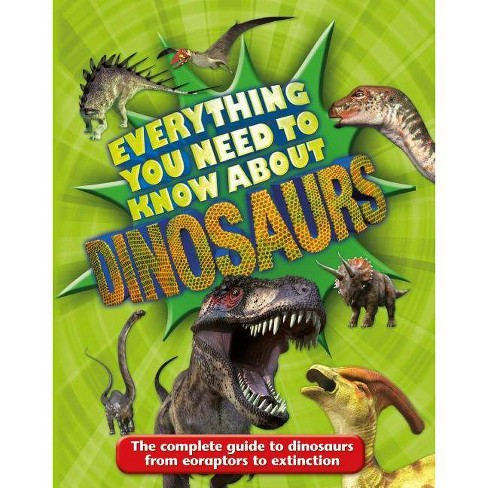 Everything You Need to Know about Dinosaurs - by  Dougal Dixon (Paperback) - image 1 of 1