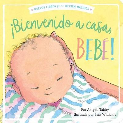 ¡bienvenido A Casa, Bebé! - (New Books for Newborns)by Abigail Tabby (Board Book)