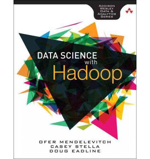 Practical Data Science With Hadoop and Spark : Designing and Building Effective Analytics at Scale - image 1 of 1