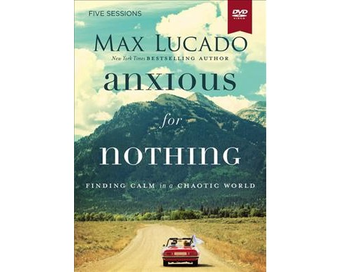 Anxious for Nothing : Finding Calm in a Chaotic World (Hardcover) (Max Lucado) - image 1 of 1
