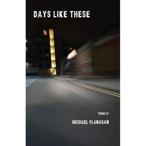 Days Like These - by  Michael Flanagan (Paperback) - image 1 of 1