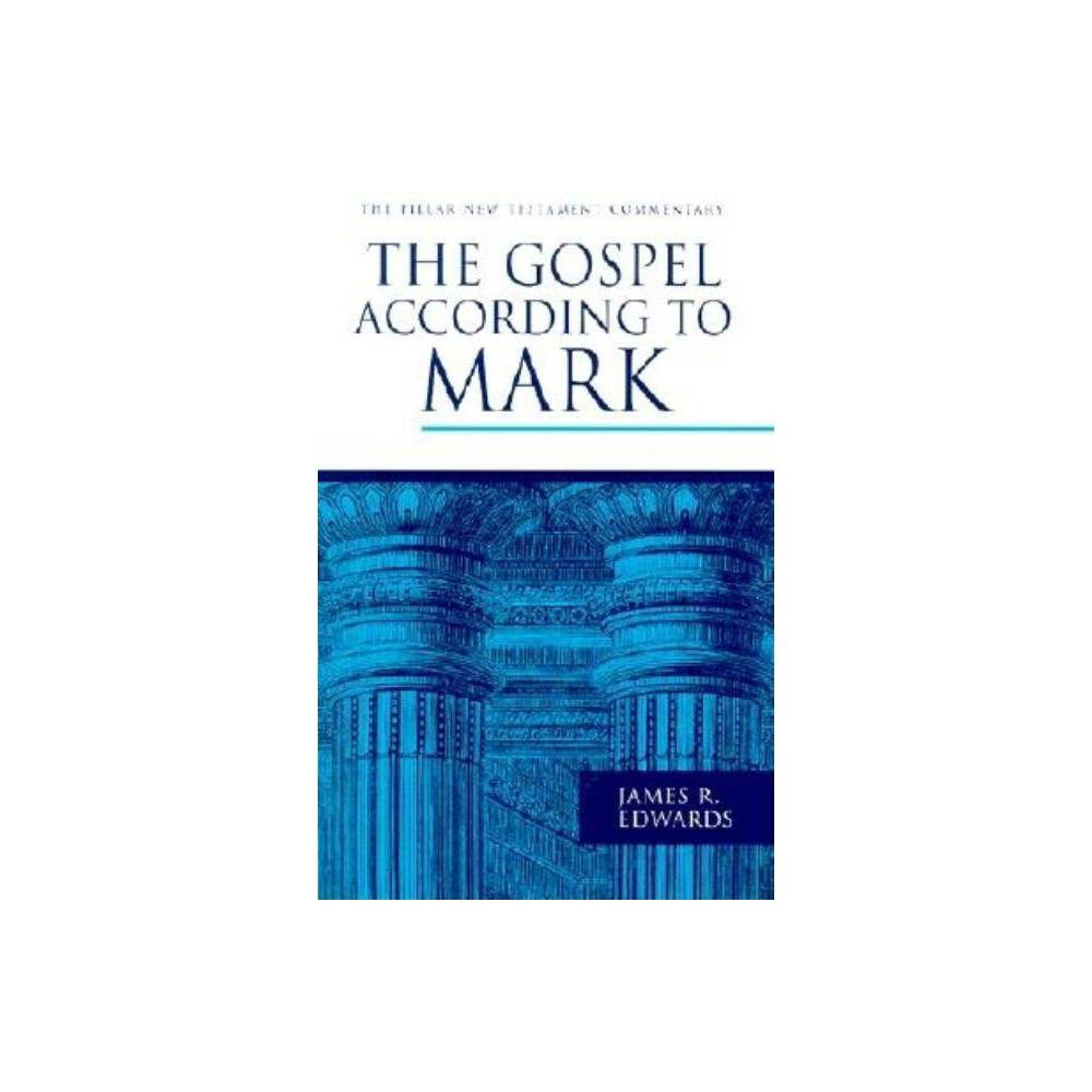 The Gospel According To Mark Pillar New Testament Commentary By James R Edwards Hardcover