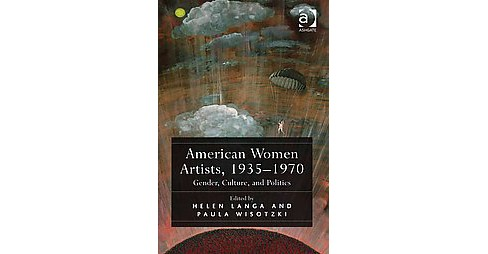 American Women Artists, 1935-1970 : Gender, Culture, and Politics (Hardcover) - image 1 of 1