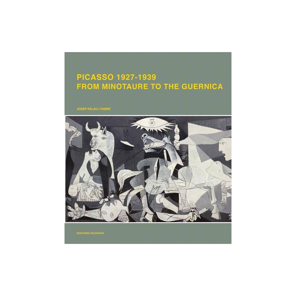 Picasso 1926-1939: From Minotaur to Guernica - (Hardcover)
