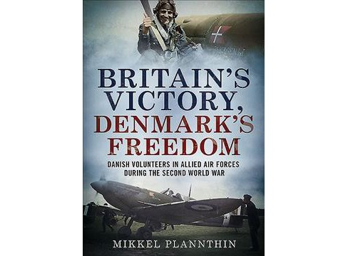 Britain's Victory, Denmark's Freedom : Danish Volunteers in Allied Air Forces During the Second World - image 1 of 1