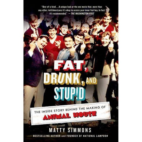Fat, Drunk, and Stupid - by  Matty Simmons (Paperback) - image 1 of 1