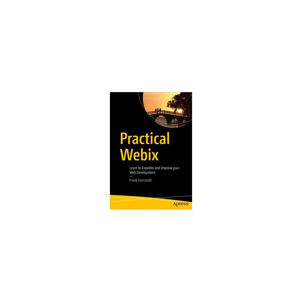 Practical Webix : Learn to Expedite and Improve Your Web Development - by Frank Zammetti (Paperback)