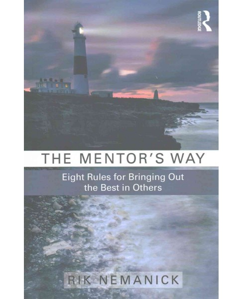Mentor's Way : Eight Rules for Bringing Out the Best in Others (Paperback) (Rik Nemanick) - image 1 of 1