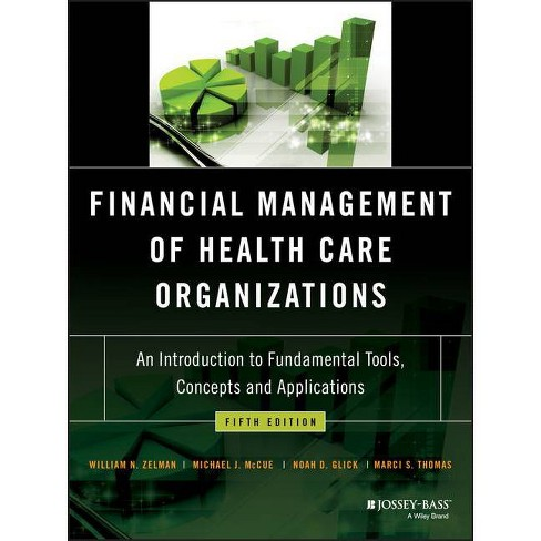 Financial Management of Health Care Organizations - 5th Edition by  William N Zelman & Michael J McCue & Noah D Glick & Marci S Thomas (Hardcover) - image 1 of 1