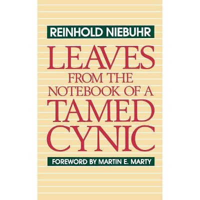 Leaves from the Notebook of a Tamed Cynic - by Reinhold Niebuhr (Paperback)