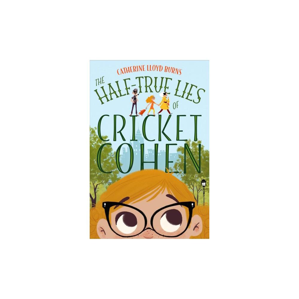 Half-True Lies of Cricket Cohen - by Catherine Lloyd Burns (Hardcover)