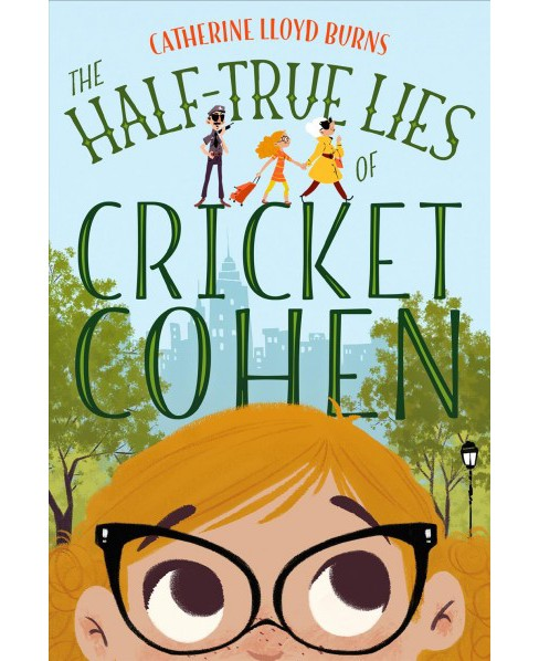 Half-True Lies of Cricket Cohen -  by Catherine Lloyd Burns (Hardcover) - image 1 of 1