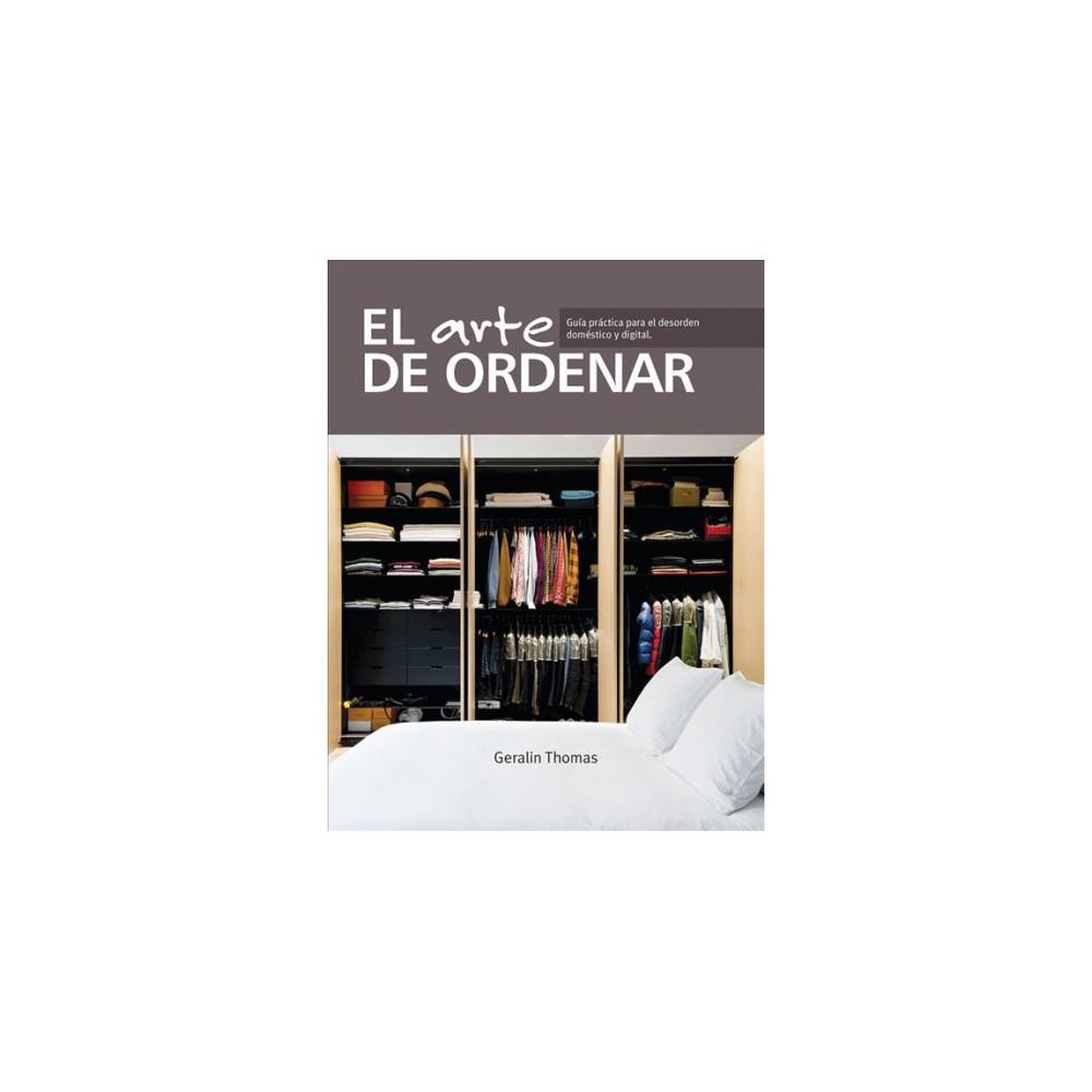 El arte de ordenar/ Decluttering Your Home : Guía práctica para el desorden doméstico y digital/ Tips,