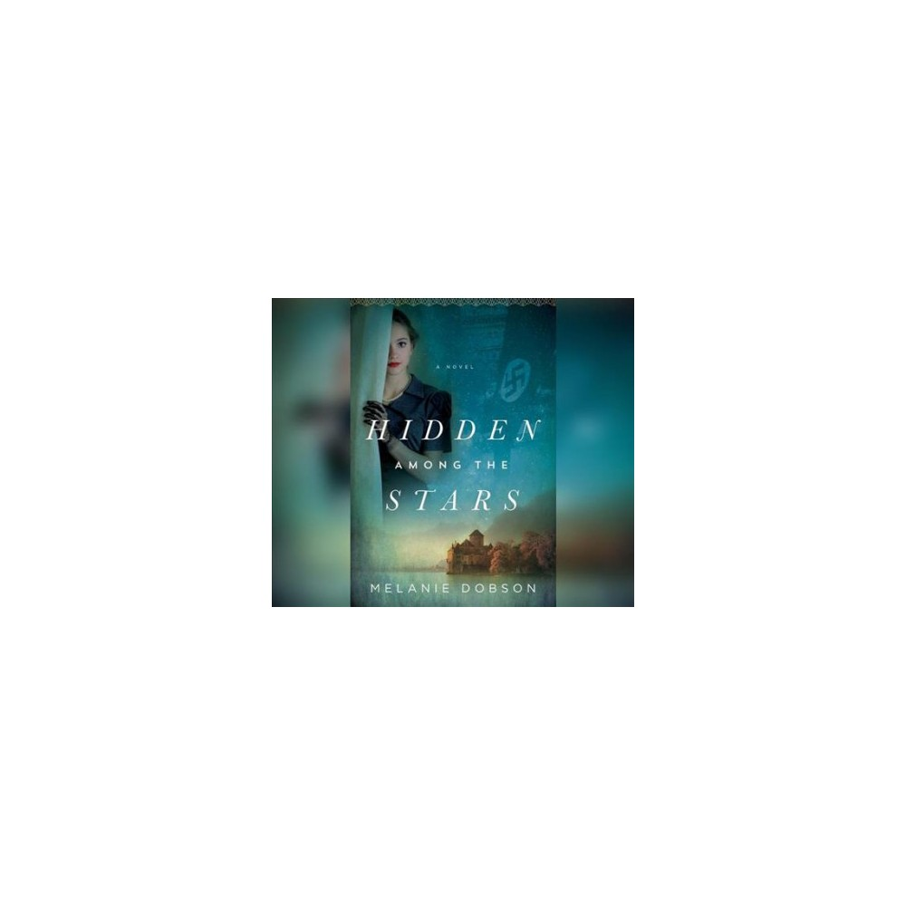 Hidden Among the Stars - Unabridged by Melanie Dobson (CD/Spoken Word)