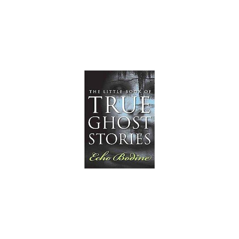 Little Book of True Ghost Stories (Paperback) (Echo Bodine)