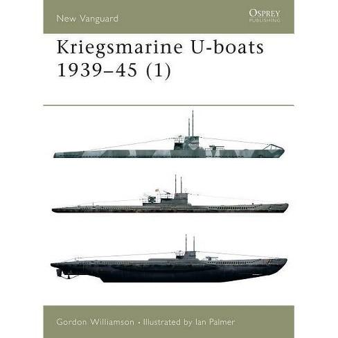 Kriegsmarine U-Boats 1939 45 (1) - (New Vanguard) by  Gordon Williamson (Paperback) - image 1 of 1