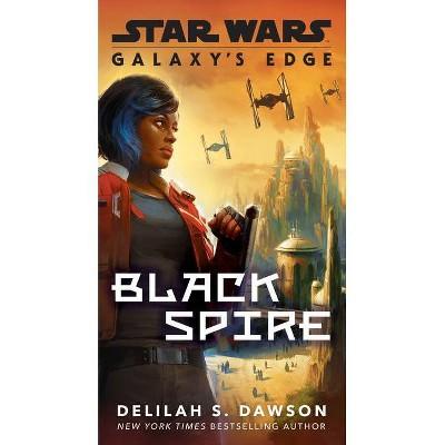 Galaxy's Edge: Black Spire (Star Wars) - by  Delilah S Dawson (Paperback)