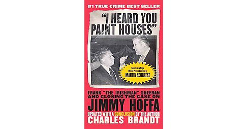 "I Heard You Paint Houses : Frank ""The Irishman"" Sheeran and Closing the Case on Jimmy Hoffa - Updated - image 1 of 1"
