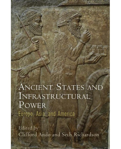 Ancient States and Infrastructural Power : Europe, Asia, and America -  (Hardcover) - image 1 of 1