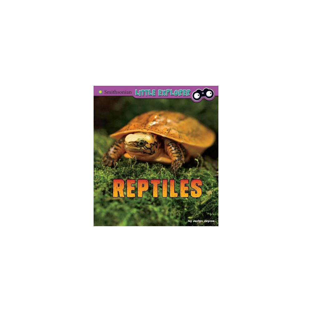 Reptiles - (Smithsonian Little Explorer) by Jaclyn Jaycox (Paperback)