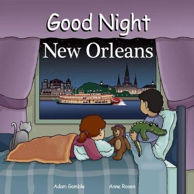Good Night New Orleans - (Good Night Our World) by  Adam Gamble & Mark Jasper (Board Book)