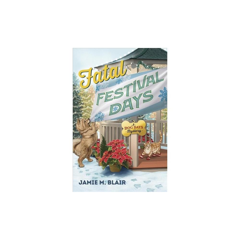 Fatal Festival Days - (Dog Days Mysteries) by Jamie M. Blair (Paperback)