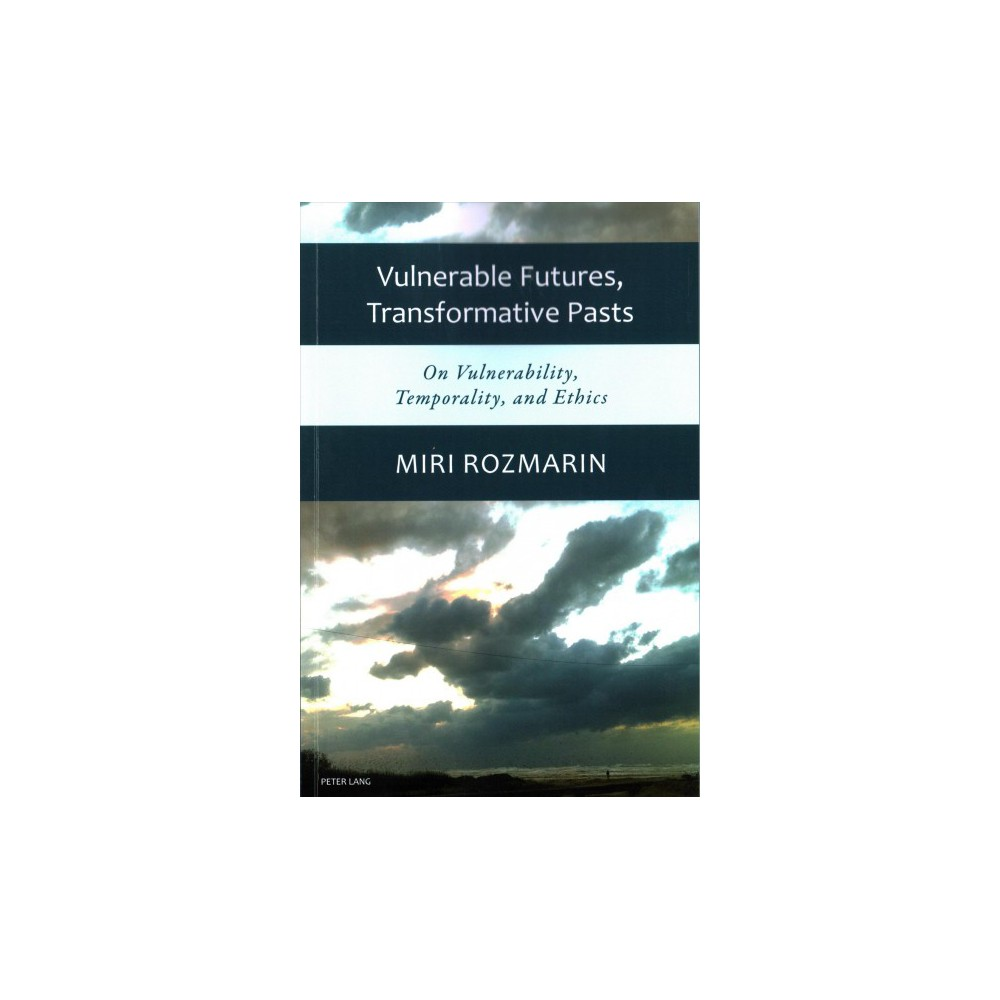 Vulnerable Futures, Transformative Pasts : On Vulnerability, Temporality, and Ethics (Paperback) (Miri