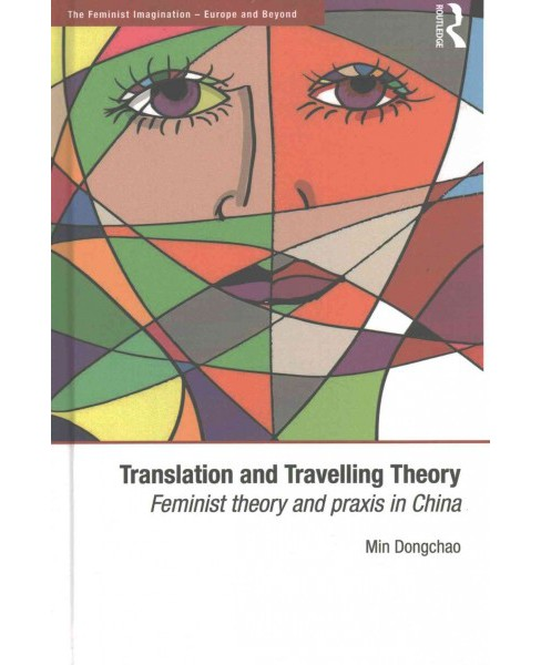 Translation and Travelling Theory : Feminist Theory and Praxis in China (Hardcover) (Min Dongchao) - image 1 of 1