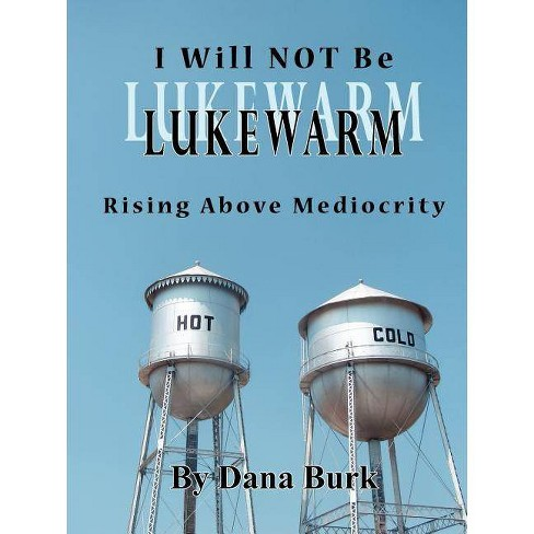 I Will Not Be Lukewarm - by  Dana Burk (Paperback) - image 1 of 1