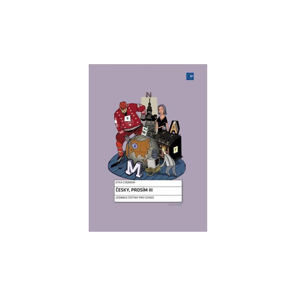 Cesky, Prosím Iii : Ucebnice cestiny pro cizince Uroven B1 - by Jitka Cvejnová (Paperback)