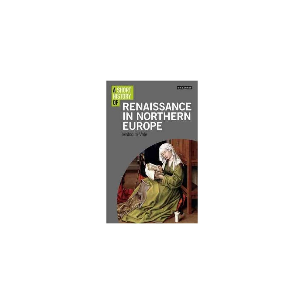 Short History of the Renaissance in Northern Europe - by Malcolm Vale (Hardcover)