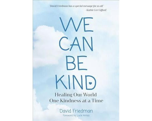 We Can Be Kind : Healing Our World One Kindness at a Time (Paperback) (David Friedman) - image 1 of 1